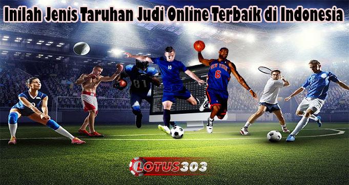 Inilah Jenis Taruhan Judi Online Terbaik di Indonesia