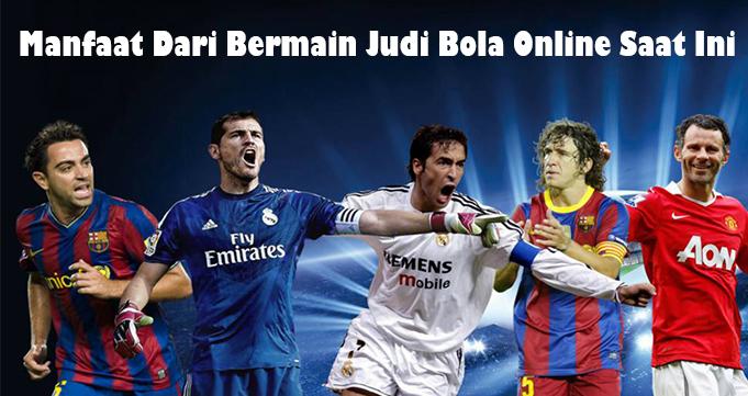 Manfaat Dari Bermain Judi Bola Online Saat Ini