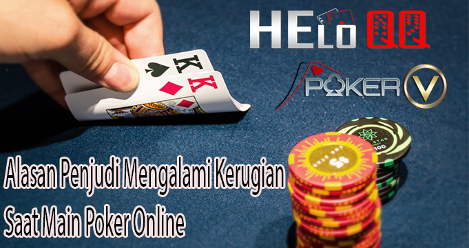 Alasan Penjudi Mengalami Kerugian Saat Main Poker Online