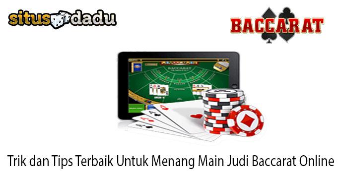 Trik dan Tips Terbaik Untuk Menang Main Judi Baccarat Online