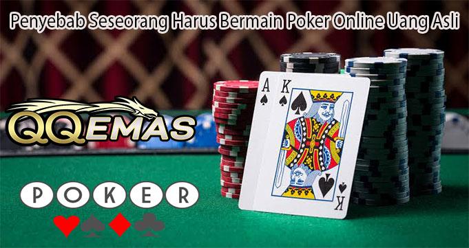 Penyebab Seseorang Harus Bermain Poker Online Uang Asli